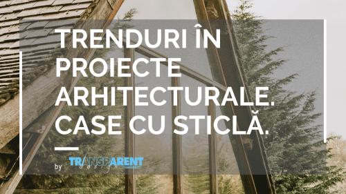 Trenduri in proiecte arhitecturale. Case cu sticla