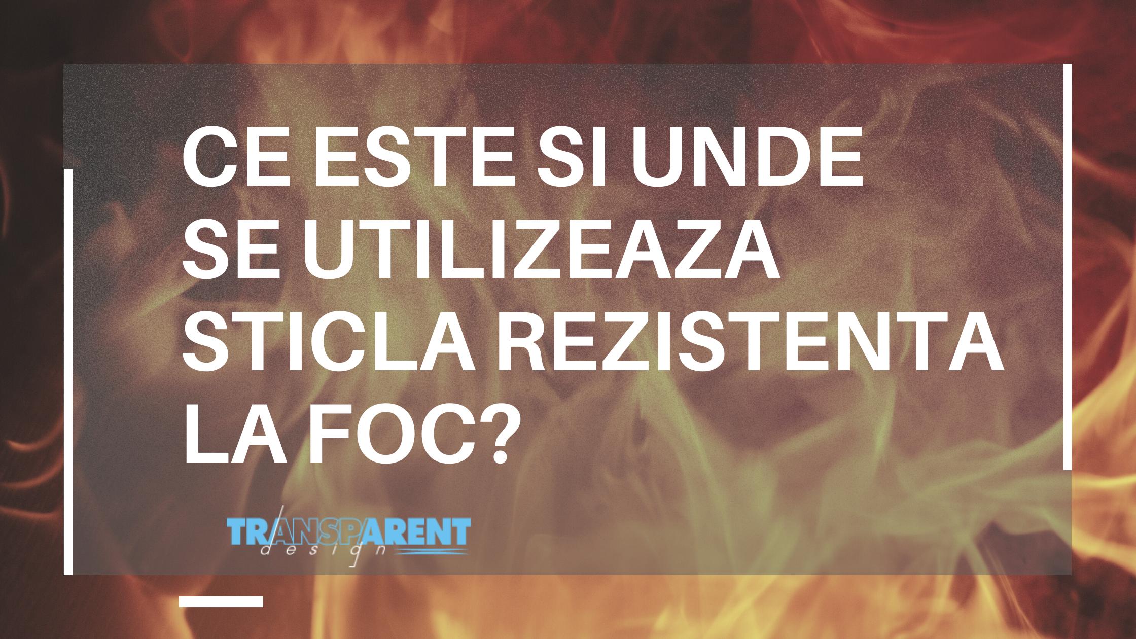 Ce este si unde se utilizeaza sticla rezistenta la foc?